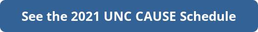 see the 2021 U-N-C CAUSE Schedule